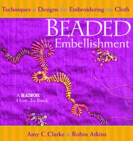 Beaded Embellishment: Techniques and Designs for Embroidering on Cloth (Beadwork How-To Series)