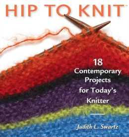 Hip to Knit: 18 Contemporary Projects for Today's Knitter