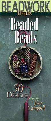 Beadwork Creates Beaded Beads: 30 Designs