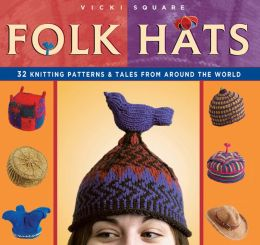 Folk Hats: 32 Knitting Patterns & Tales from Around the World