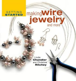 Getting Started Making Wire Jewelry and More