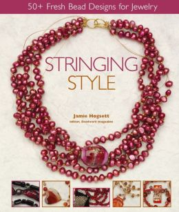 Stringing Style: 50+ Fresh Bead Designs for Jewelry