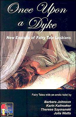 Once upon a Dyke: New Exploits of Fairy Tale Lesbians