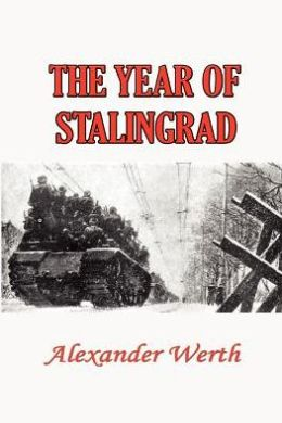 The Year of Stalingrad: A Historical Record and a Study of Russian Mentality, Methods and Policies