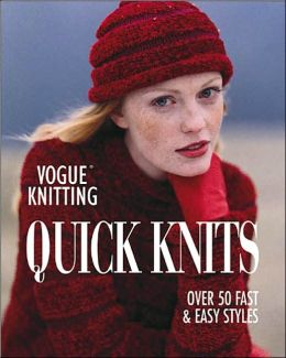 Quick Knits: Over 50 Fast and Easy Styles (Vogue Knitting Series)