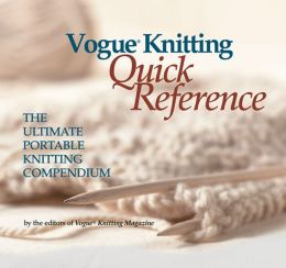Vogue® Knitting Quick Reference: The Ultimate Portable Knitting Compendium