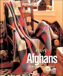 Easy Afghans: 50 Knit and Crochet Projects (Family Circle Series)