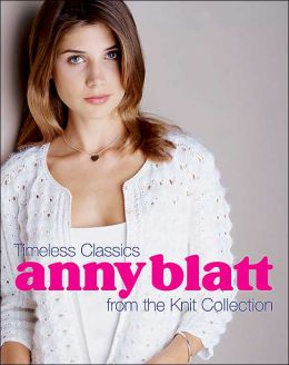 Anny Blatt: Timeless Classics From the Knit Collection