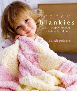 Candy Blankies: Cuddly Crochet for Babies and Toddlers