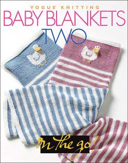 Baby Blankets Two (Vogue Knitting on the Go! Series)