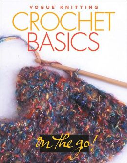 Vogue® Knitting on the Go! Crochet Basics