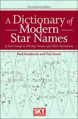 A Dictionary of Modern Star Names: A Short Guide to 254 Star Names and Their Derivations