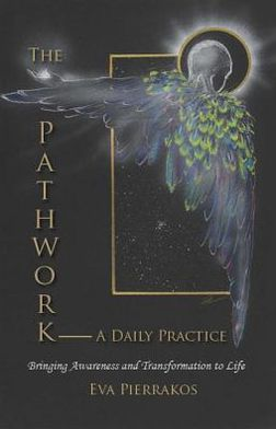 The Pathwork - A Daily Practice: Bringing Awareness and Transformation to Life