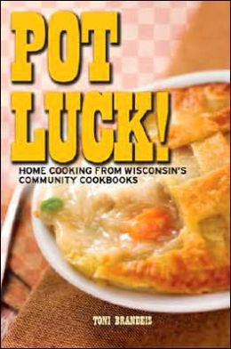 Pot Luck! Home Cooking from Wisconsin's Community Cookbooks