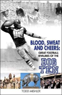 Blood, Sweat and Cheers: Great Football Rivalries of the Big Ten