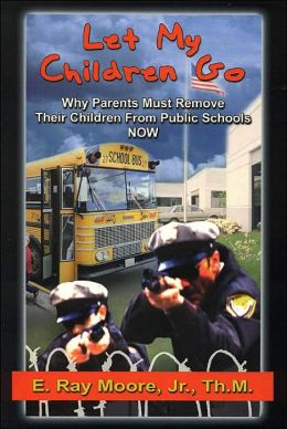 Let My Children Go: Why Parents Must Remove Their Children from Public Schools