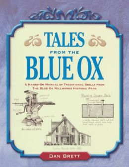 Tales from the Blue Ox: A Hands-on Manual of Traditional Skills from the Blue Ox Millworks Historic Park
