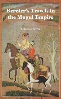 Berniers Travels in the Mogul Empire