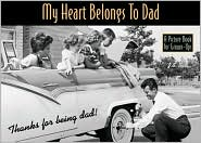 My Heart Belongs to Dad (a Picture Book for Grown Ups): Thanks for Being Dad!