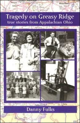 Tragedy on Greasy Ridge: True Stories from Appalachian Ohio