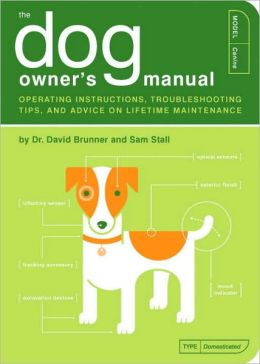 The Dog Owner's Manual: Operating Instructions, Trouble-Shooting Tips, and Advice on Lifetime Maintenance