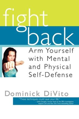 Fight Back: Arm Yourself with Mental and Physical Self-Defense with DVD