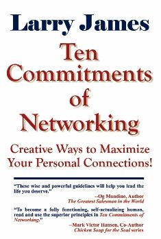 Ten Commitments of Networking: Creative Ways to Maximize Your Personal Connections