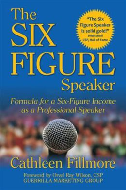 The Six-Figure Speaker: Formula for a Six-Figure Income as a Professional Speaker