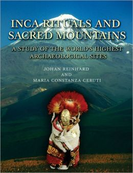 Inca Rituals and Sacred Mountains: A Study of the World's Highest Archaeological Sites