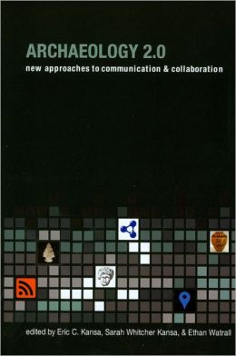 Archaeology 2.0: New Approaches to Communication and Collaboration