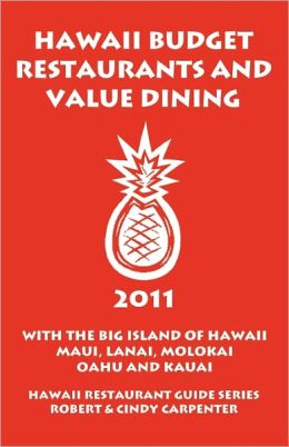 Hawaii Budget Restaurants And Value Dining 2011 With The Big Island Of Hawaii, Maui, Lanai, Molokai, Oahu And Kauai