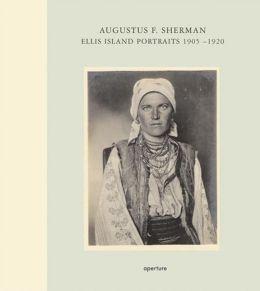 Augustus F. Sherman: Ellis Island Portraits 1905-1920