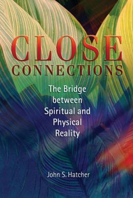 Close Connections: The Bridge Between Physical and Spiritual Reality
