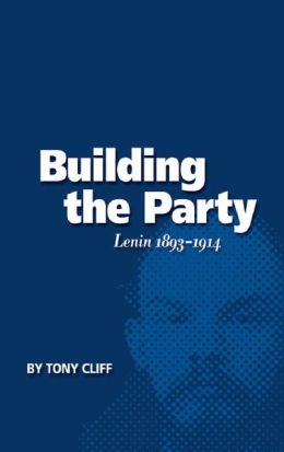 Building the Party: Lenin 1893-1914 (Vol. 1)