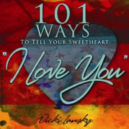 101 Ways to Tell Your Sweetheart