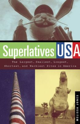 Superlatives USA: The Largest, Smallest, Longest, Shortest, and Wackiest Sites in America