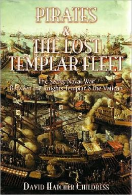 Pirates and the Lost Templar Fleet: The Secret Naval War Between the Templars and the Vatican