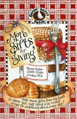 More Gifts for Giving: Tasty Mixes, Gifts from the Heart and Clever Gift Tags along with Oodles of Tips for Celebrating Each and Every Day!