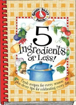 5 Ingredients or Less: Fresh Recipes for Every Season Plus Clever Tips for Celebrating Every Day