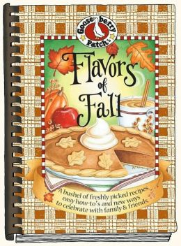 Flavors of Fall: A Bushel of Freshly Picked Recipes, Easy How-to's and New Ways to Celebrate with family and Friends
