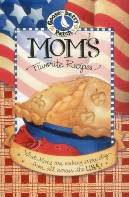 Mom's Favorite Recipes: What Moms Are Making Every Day, from All Across the USA!