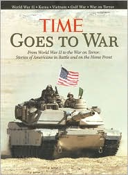 Time Goes to War: From World War II to the War on Terror, Stories of America in Battle and on the Home Front
