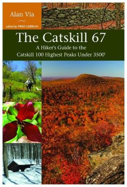 The Catskill 67: A Hiker's Guide to the Catskill 100 Highest Peaks Under 3500'