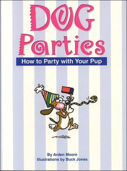 Dog Parties: 101 Ways to Celebrate with Your Canine Companion