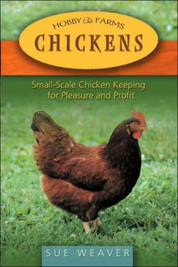 Chickens: Tending a Small-Scale Flock for Pleasure and Profit (Hobby Farms Series)