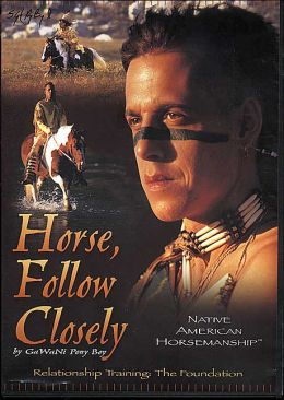 Horse, Follow Closely: Native American Horsemanship - Relationship Training: The Foundation