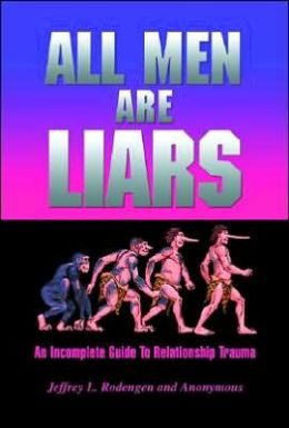 All Men Are Liars: An Incomplete Guide to Relationship Trauma