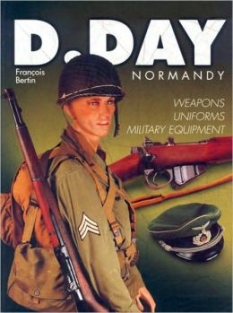D Day Normandy: Weapons, Uniforms, Military Equipment