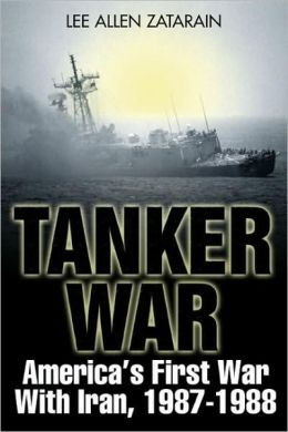 Tanker War: America's First Conflict with Iran, 1987-88