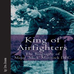 King of Airfighters: The Biography of Major